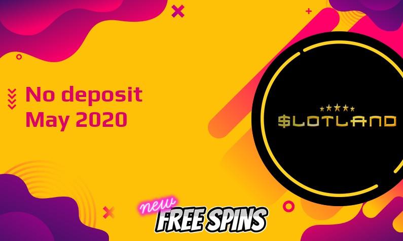 Latest Slotland Casino no deposit bonus- 10th of May 2020