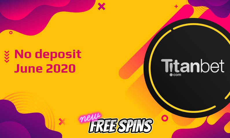 Latest Titanbet Casino no deposit bonus, today 11th of June 2020